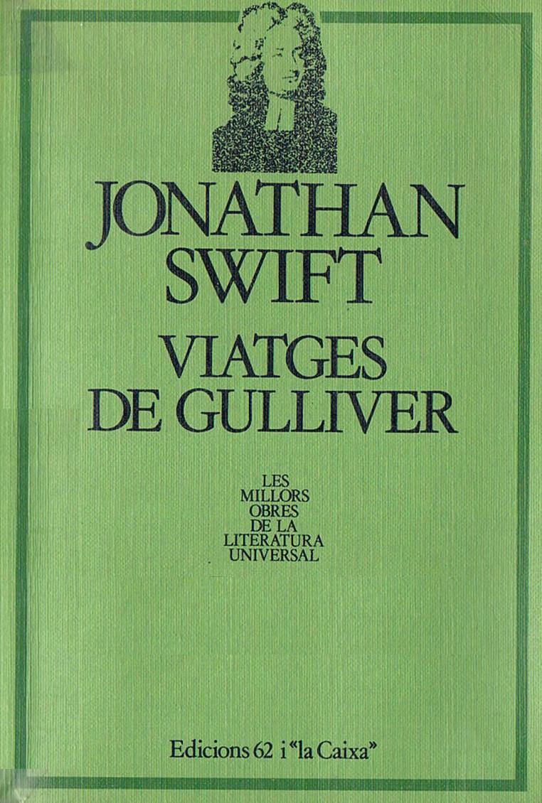 Viatges de Gulliver Viatge a Lill̇iput, Viatge a Brobdingnag, Viatge al país dels Huyhnhnms