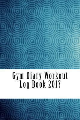 Gym Diary Workout 2017 Log Book