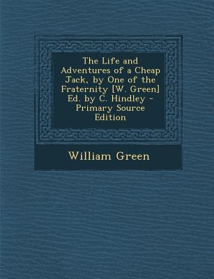 The Life and Adventures of a Cheap Jack, by One of the Fraternity [W. Green] Ed. by C. Hindley