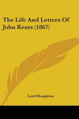 The Life And Letters Of John Keats