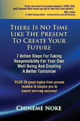 There Is No Time Like The Present To Create Your Future