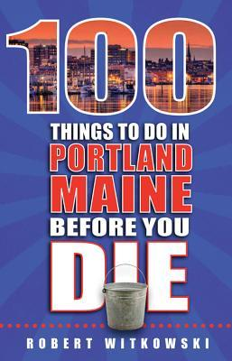 100 Things to Do in Portland Maine Before You Die