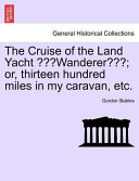 The Cruise of the Land Yacht Wanderer; Or, Thirteen Hundred Miles in My Caravan, Etc