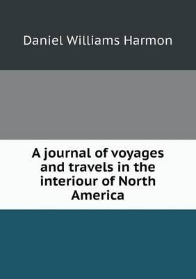 A Journal of Voyages and Travels in the Interiour of North America