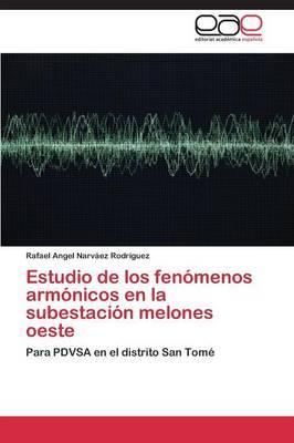 Estudio de Los Fenomenos Armonicos En La Subestacion Melones Oeste