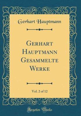 Gerhart Hauptmann Gesammelte Werke, Vol. 2 of 12 (Classic Reprint)