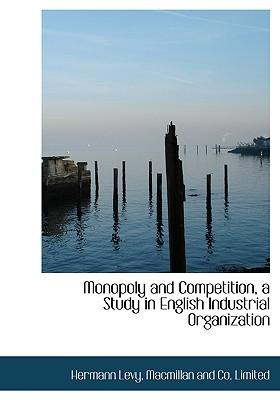 Monopoly and Competition, a Study in English Industrial Orga