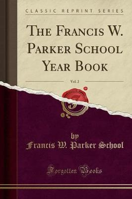 The Francis W. Parker School Year Book, Vol. 2 (Classic Reprint)
