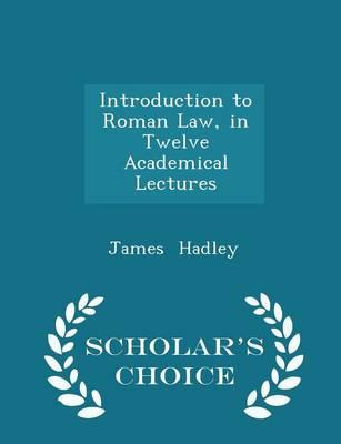 Introduction to Roman Law, in Twelve Academical Lectures - Scholar's Choice Edition