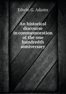 An Historical Discourse in Commemoration of the One Hundredth Anniversary