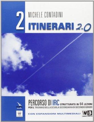 Itinerari di IRC 2.0. Schede tematiche. Con e-book. Con espansione online. Per le Scuole superiori