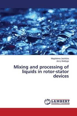Mixing and processing of liquids in rotor-stator devices
