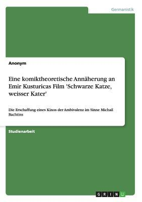 Eine komiktheoretische Annäherung an Emir Kusturicas Film 'Schwarze Katze, weisser Kater'