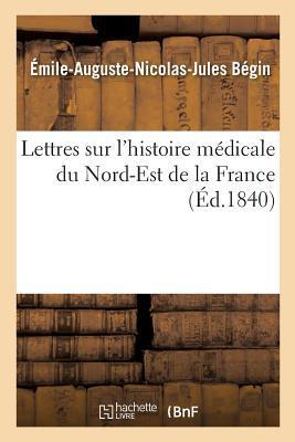 Lettres Sur l'Histoire Medicale du Nord-Est de la France