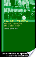 A Game Of Two Halves: Football, Television and Globalization