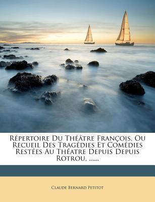 Repertoire Du Theatre Francois, Ou Recueil Des Tragedies Et Comedies Restees Au Theatre Depuis Depuis Rotrou, ......