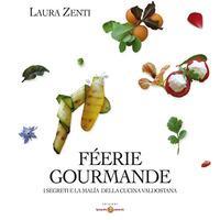 Féerie Gourmand. I segreti e la malìa della cucina valdostana. Ediz. multilingue