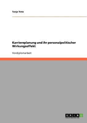 Karriereplanung und ihr personalpolitischer Wirkungseffekt