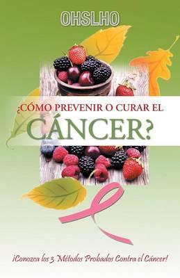 ¿Cómo Prevenir o Curar el Cancer?