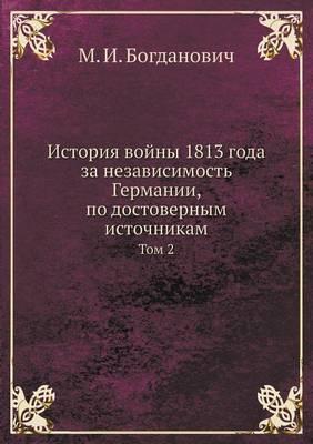 Istoriya Vojny 1813 Goda Za Nezavisimost Germanii, Po Dostovernym Istochnikam Tom 2