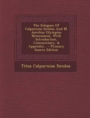 The Eclogues of Calpurnius Siculus and M. Aurelius Olympius Nemesianus, with Introduction, Commentary, & Appendix...