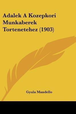 Adalek a Kozepkori Munkaberek Tortenetehez (1903)