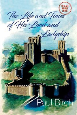 The Life and Times of His Lord and Ladyship