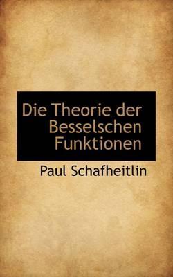 Die Theorie Der Besselschen Funktionen