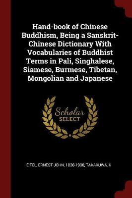 Hand-Book of Chinese Buddhism, Being a Sanskrit-Chinese Dictionary with Vocabularies of Buddhist Terms in Pali, Singhalese, Siamese, Burmese, Tibetan,