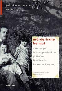 Mörderische Heimat. Verdrängte Lebensgeschichten jüdischer Familien in Bozen und Meran