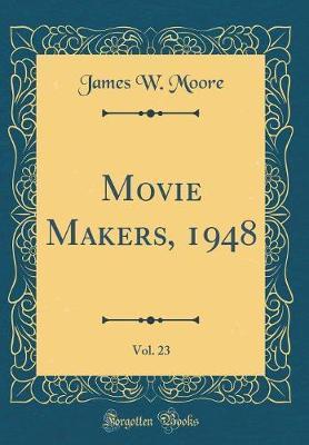 Movie Makers, 1948, Vol. 23 (Classic Reprint)