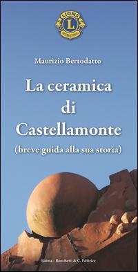 La ceramica di Castellamonte. Breve guida alla sua storia