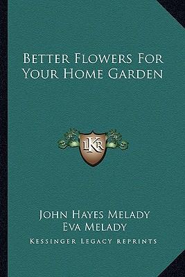 Better Flowers for Your Home Garden