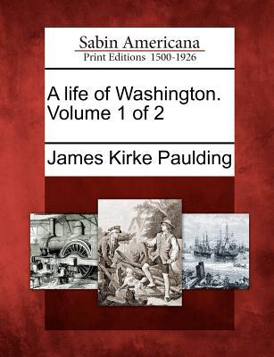 A Life of Washington. Volume 1 of 2