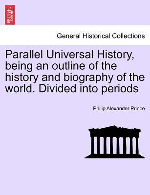 Parallel Universal History, being an outline of the history and biography of the world. Divided into periods. Vol. II, The Second Edition