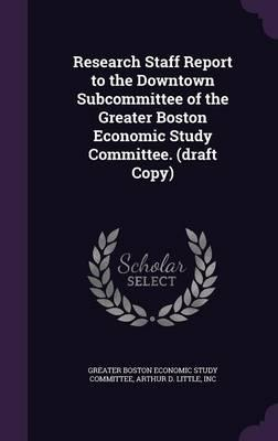 Research Staff Report to the Downtown Subcommittee of the Greater Boston Economic Study Committee. (Draft Copy)