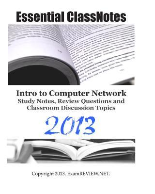 Essential Classnotes Intro to Computer Network Study Notes, Review Questions and Classroom Discussion Topics 2013