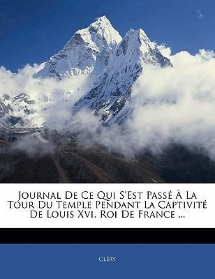 Journal De Ce Qui S'Est Passé À La Tour Du Temple Pendant La Captivité De Louis Xvi, Roi De France ...