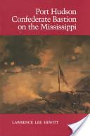 Port Hudson, Confederate Bastion on the Mississippi