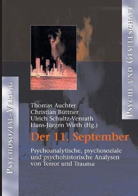 Der 11. September. Psychoanalytische, psychosoziale und psychohistorische Analysen von Terror und Trauma