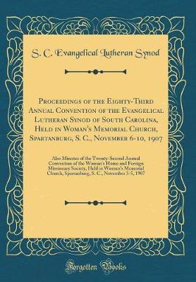 Proceedings of the Eighty-Third Annual Convention of the Evangelical Lutheran Synod of South Carolina, Held in Woman's Memorial Church, Spartanburg, S