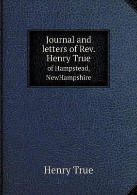 Journal and Letters of REV. Henry True of Hampstead, Newhampshire