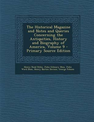 The Historical Magazine and Notes and Queries Concerning the Antiquities, History and Biography of America, Volume 9 - Primary Source Edition