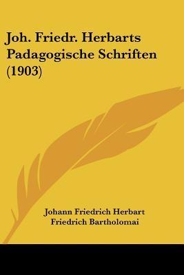 Joh. Friedr. Herbarts Padagogische Schriften