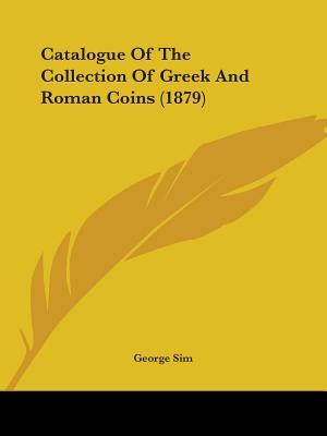 Catalogue of the Collection of Greek and Roman Coins (1879)