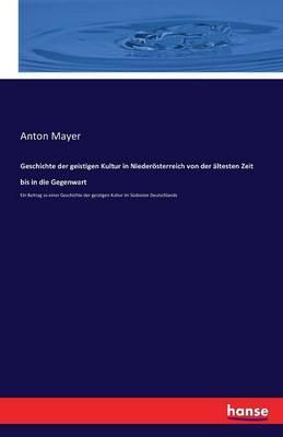 Geschichte der geistigen Kultur in Niederösterreich von der ältesten Zeit bis in die Gegenwart