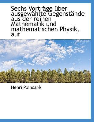 Sechs Vortr GE Ber Ausgew Hlte Gegenst Nde Aus Der Reinen Mathematik Und Mathematischen Physik, Auf