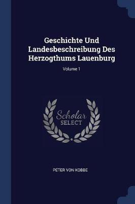 Geschichte Und Landesbeschreibung Des Herzogthums Lauenburg; Volume 1