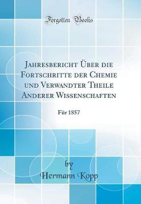 Jahresbericht ¿er die Fortschritte der Chemie und Verwandter Theile Anderer Wissenschaften
