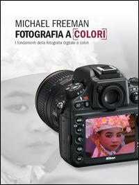 Fotografia a colori. I fondamenti della fotografia digitale a colori